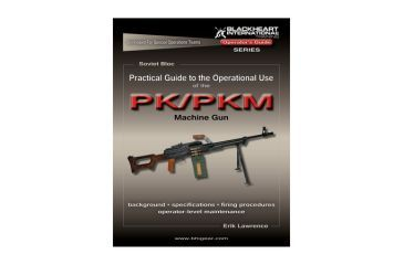 Blackheart Practical Guide To The Operational Use Of The PK/PKM General Purpose Machine Gun