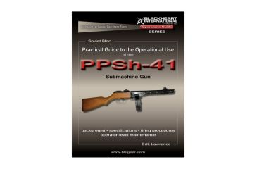 Blackheart Practical Guide To The Operational Use Of The PPSH-41 Submachine Gun